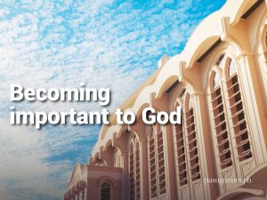 Becoming important to God