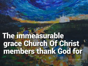 The immeasurable grace Church Of Christ members thank God for