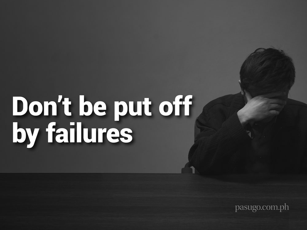 Don't be put off by failures