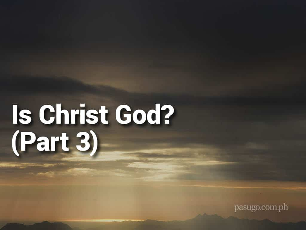 Is Christ God? (Part 3)